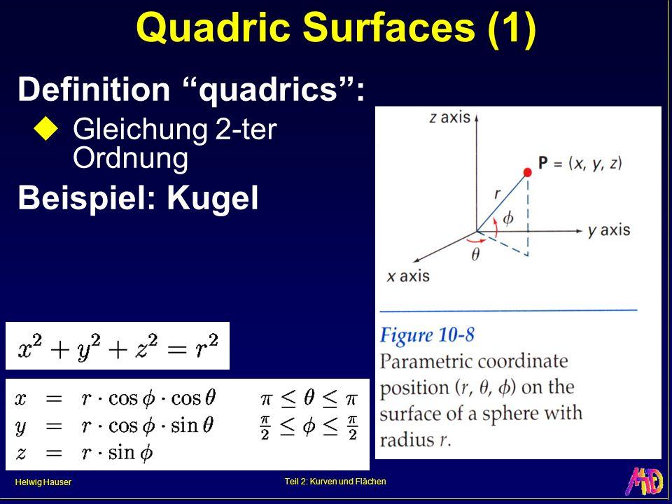 Helwig Hauser Teil 2: Kurven und Flächen Quadric Surfaces (1) Definition quadrics: Gleichung 2-ter Ordnung Beispiel: Kugel