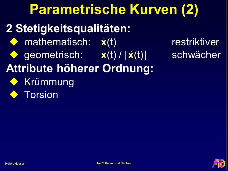 Helwig Hauser Teil 2: Kurven und Flächen Parametrische Kurven (2) 2 Stetigkeitsqualitäten: mathematisch: x(t) restriktiver geometrisch: x(t) / | x(t)