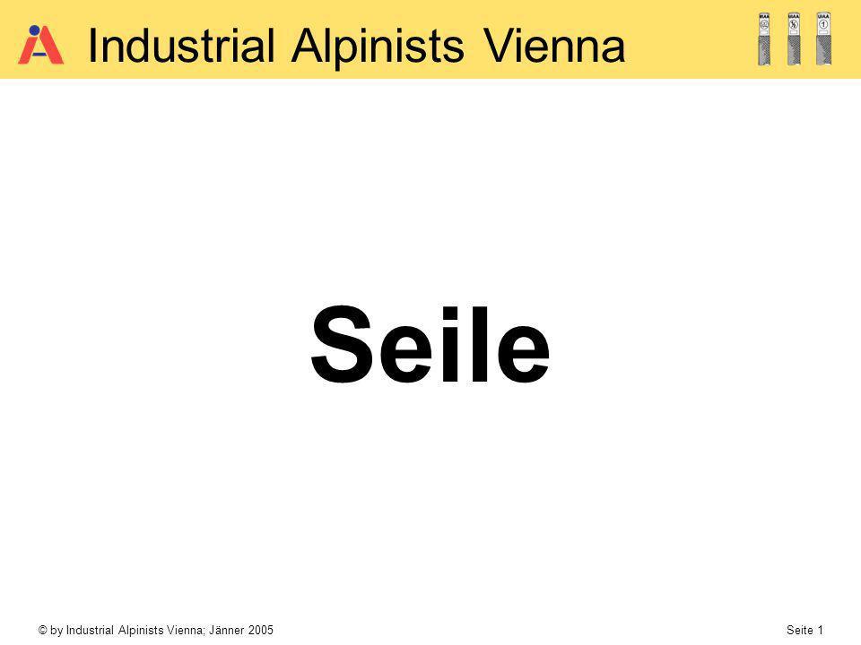 © by Industrial Alpinists Vienna; Jänner 2005 Seite 2 Industrial Alpinists Vienna Seile dynamische Bergseile EN 892; UIAA 108 semistatische Seile EN 1891 Einfachseil Einfache Verwendung < 10% statische Dehnung 12 kN max.