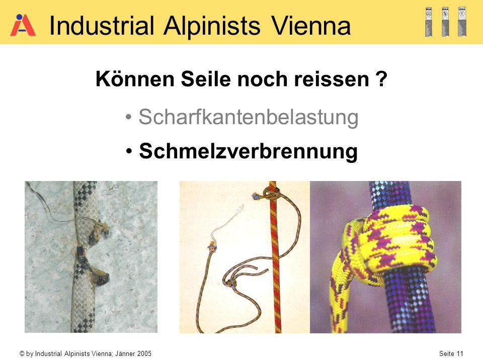 © by Industrial Alpinists Vienna; Jänner 2005 Seite 11 Industrial Alpinists Vienna Können Seile noch reissen ? Scharfkantenbelastung Schmelzverbrennun
