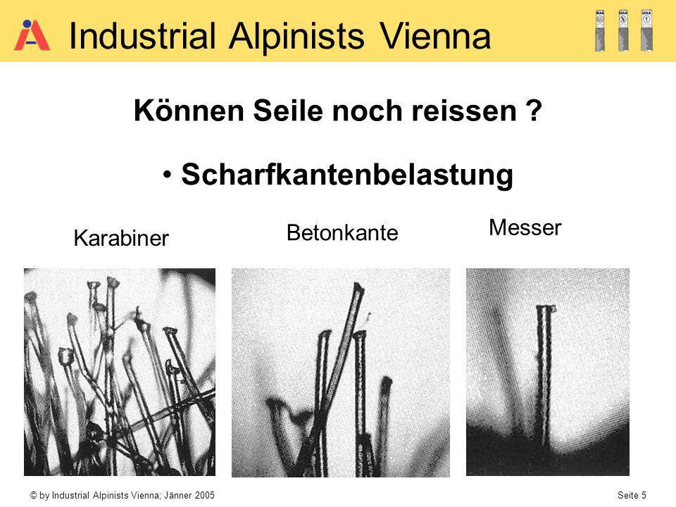 © by Industrial Alpinists Vienna; Jänner 2005 Seite 16 Industrial Alpinists Vienna Krangelbildung bei einem neuen Seil Krangelbildung bei einem alten, verschmutzten Seil aufgedrehtes Seil offener Spleiß