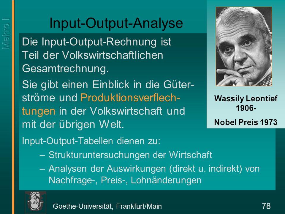Goethe-Universität, Frankfurt/Main 78 Die Input-Output-Rechnung ist Teil der Volkswirtschaftlichen Gesamtrechnung. Sie gibt einen Einblick in die Güte