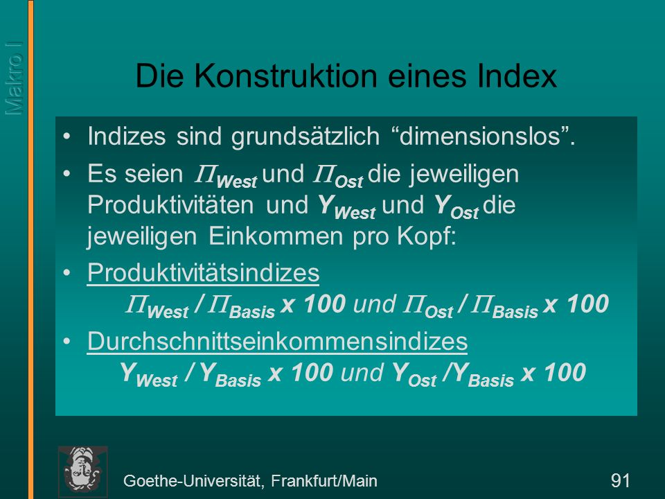 Goethe-Universität, Frankfurt/Main 91 Die Konstruktion eines Index Indizes sind grundsätzlich dimensionslos. Es seien West und Ost die jeweiligen Prod