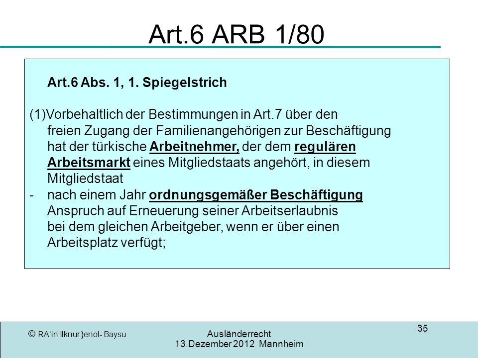 © RAin Ilknur }enol- Baysu Ausländerrecht 13.Dezember 2012 Mannheim 35 Art.6 ARB 1/80 Art.6 Abs.