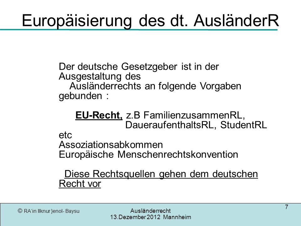 © RAin Ilknur }enol- Baysu Ausländerrecht 13.Dezember 2012 Mannheim 7 Europäisierung des dt. AusländerR enrechtskonvention Der deutsche Gesetzgeber is