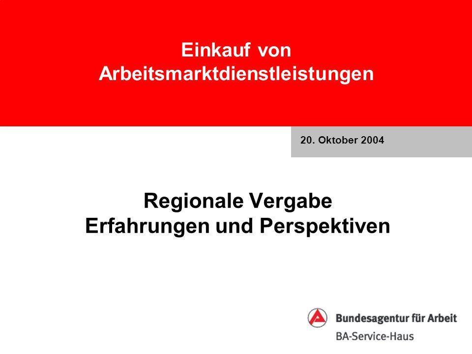 Einkauf von Arbeitsmarktdienstleistungen Regionale Vergabe Erfahrungen und Perspektiven 20. Oktober 2004