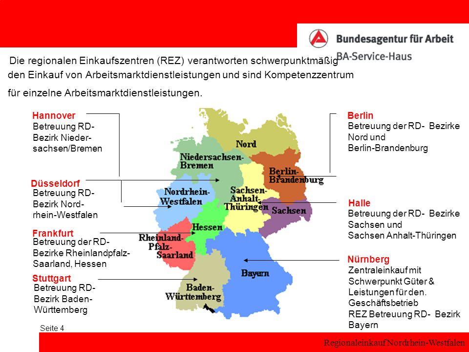 Regionaleinkauf Nordrhein-Westfalen Seite 4 Die regionalen Einkaufszentren (REZ) verantworten schwerpunktmäßig den Einkauf von Arbeitsmarktdienstleistungen und sind Kompetenzzentrum für einzelne Arbeitsmarktdienstleistungen.
