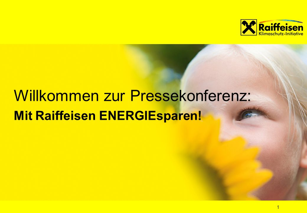 1 Willkommen zur Pressekonferenz: Mit Raiffeisen ENERGIEsparen!