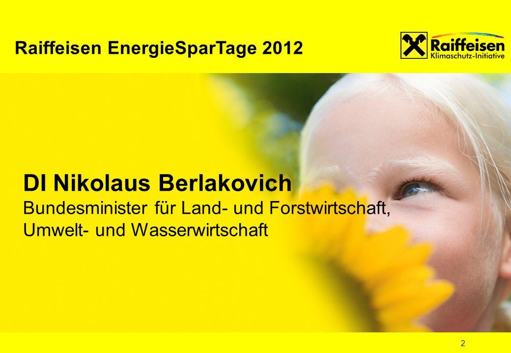 2 DI Nikolaus Berlakovich Bundesminister für Land- und Forstwirtschaft, Umwelt- und Wasserwirtschaft Raiffeisen EnergieSparTage 2012