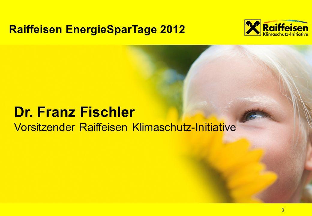 3 Dr. Franz Fischler Vorsitzender Raiffeisen Klimaschutz-Initiative Raiffeisen EnergieSparTage 2012