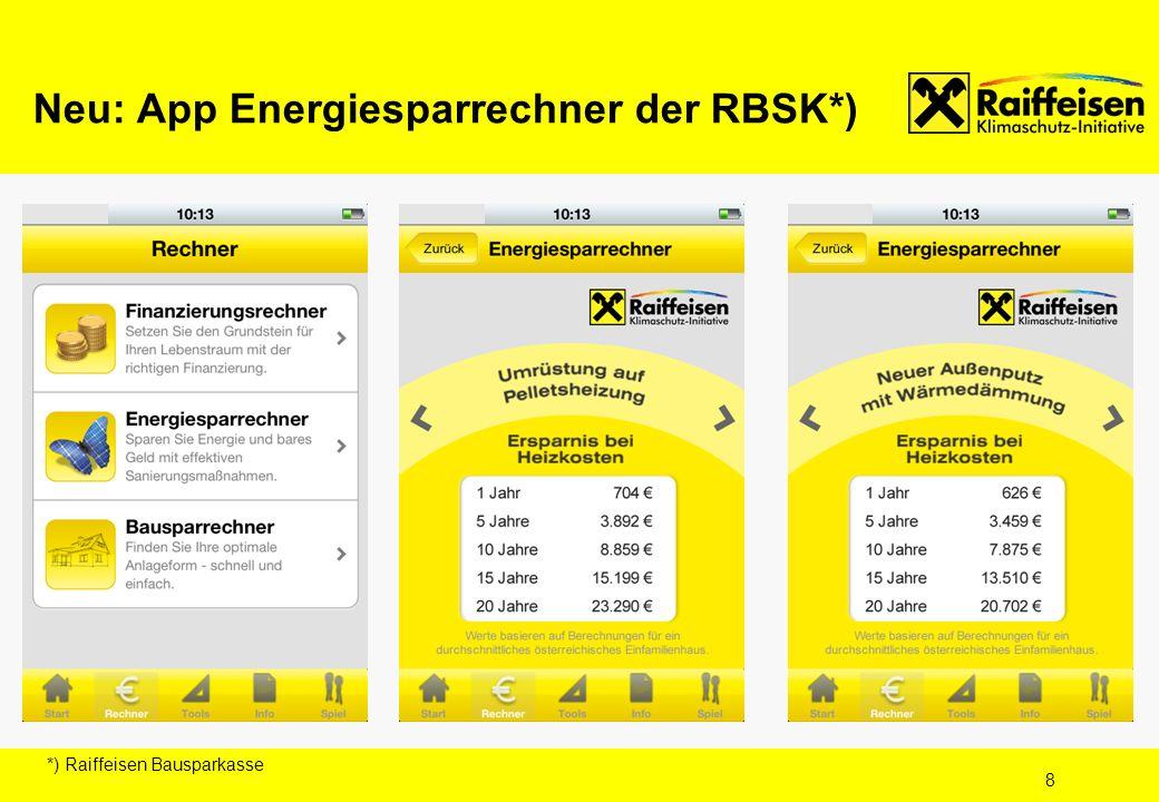 8 Neu: App Energiesparrechner der RBSK*) *) Raiffeisen Bausparkasse