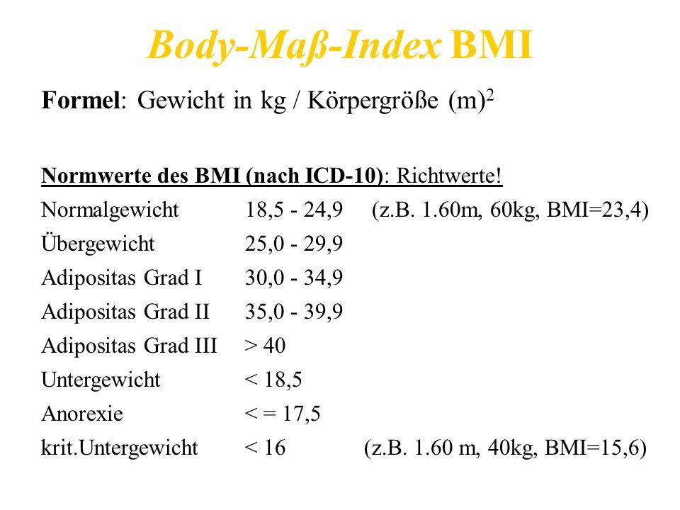 Body-Maß-Index BMI Formel: Gewicht in kg / Körpergröße (m) 2 Normwerte des BMI (nach ICD-10): Richtwerte! Normalgewicht18,5 - 24,9 (z.B. 1.60m, 60kg,