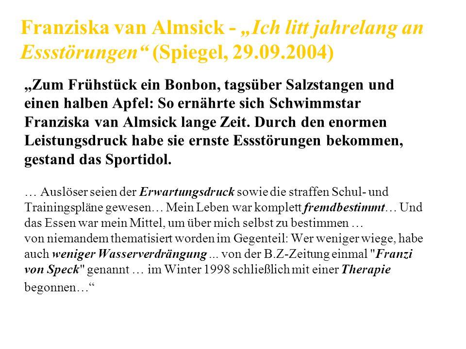 Franziska van Almsick - Ich litt jahrelang an Essstörungen (Spiegel, 29.09.2004) Zum Frühstück ein Bonbon, tagsüber Salzstangen und einen halben Apfel: So ernährte sich Schwimmstar Franziska van Almsick lange Zeit.