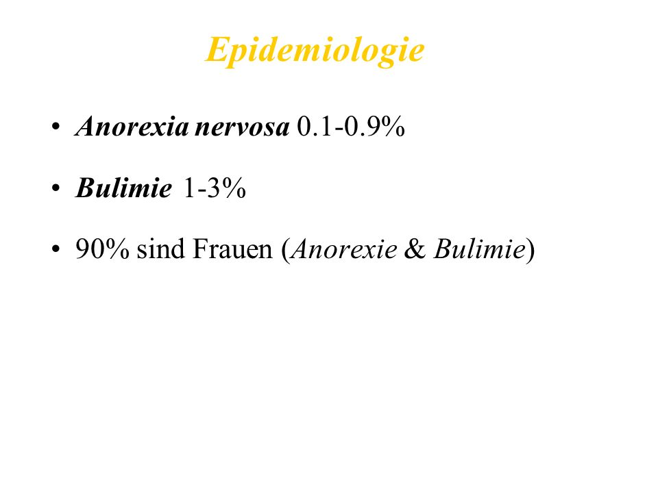 Anorexia nervosa 0.1-0.9% Bulimie 1-3% 90% sind Frauen (Anorexie & Bulimie) Epidemiologie
