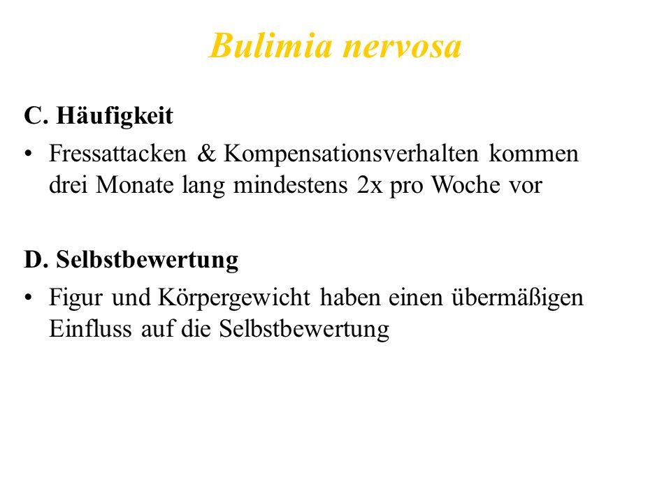 Bulimia nervosa C. Häufigkeit Fressattacken & Kompensationsverhalten kommen drei Monate lang mindestens 2x pro Woche vor D. Selbstbewertung Figur und