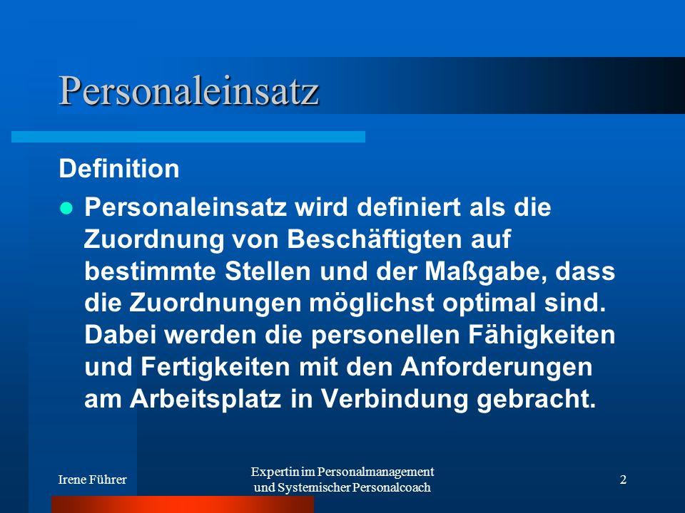 Irene Führer Expertin im Personalmanagement und Systemischer Personalcoach 2 Personaleinsatz Definition Personaleinsatz wird definiert als die Zuordnu