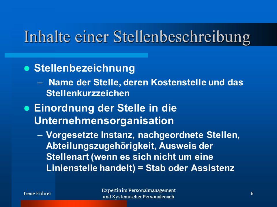 Irene Führer Expertin im Personalmanagement und Systemischer Personalcoach 6 Inhalte einer Stellenbeschreibung Stellenbezeichnung – Name der Stelle, d