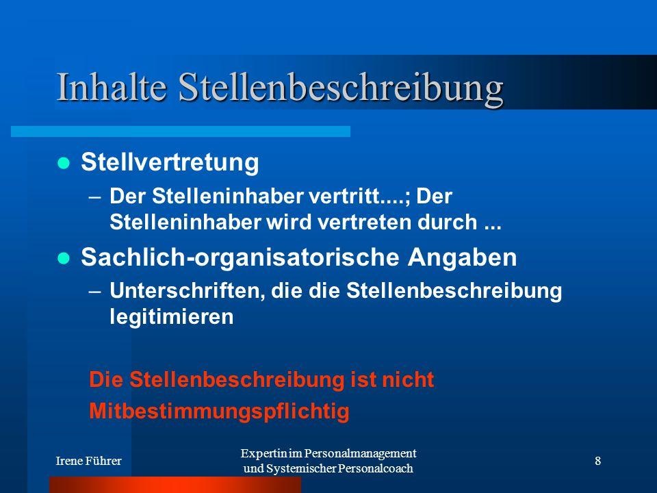 Irene Führer Expertin im Personalmanagement und Systemischer Personalcoach 8 Inhalte Stellenbeschreibung Stellvertretung –Der Stelleninhaber vertritt.