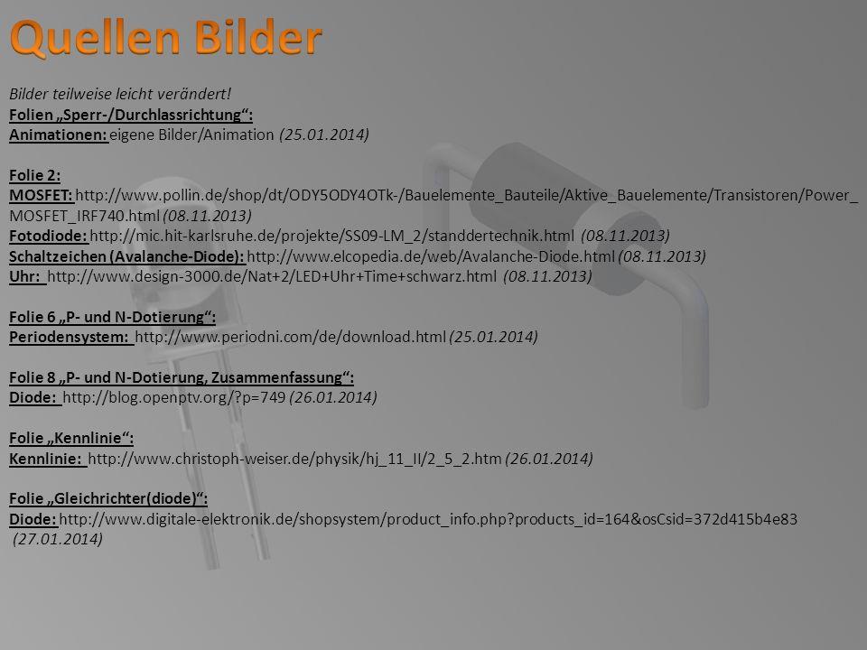 Bilder teilweise leicht verändert! Folien Sperr-/Durchlassrichtung: Animationen: eigene Bilder/Animation (25.01.2014) Folie 2: MOSFET: http://www.poll