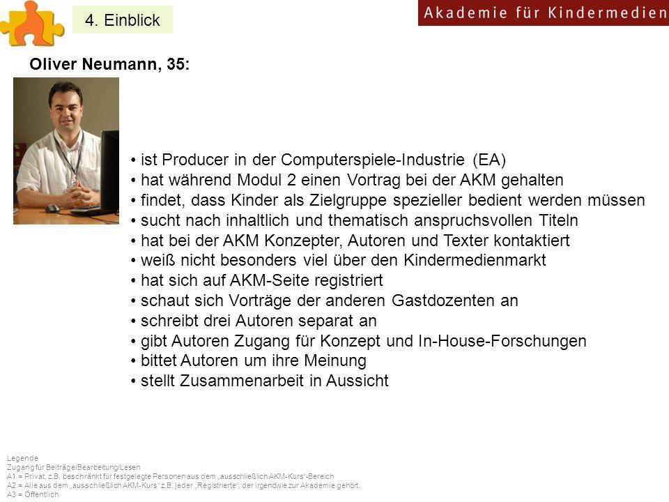 4. Einblick Oliver Neumann, 35: ist Producer in der Computerspiele-Industrie (EA) hat während Modul 2 einen Vortrag bei der AKM gehalten findet, dass