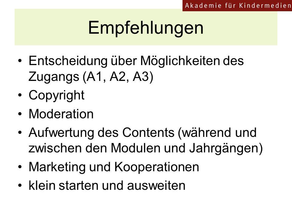 Empfehlungen Entscheidung über Möglichkeiten des Zugangs (A1, A2, A3) Copyright Moderation Aufwertung des Contents (während und zwischen den Modulen und Jahrgängen) Marketing und Kooperationen klein starten und ausweiten