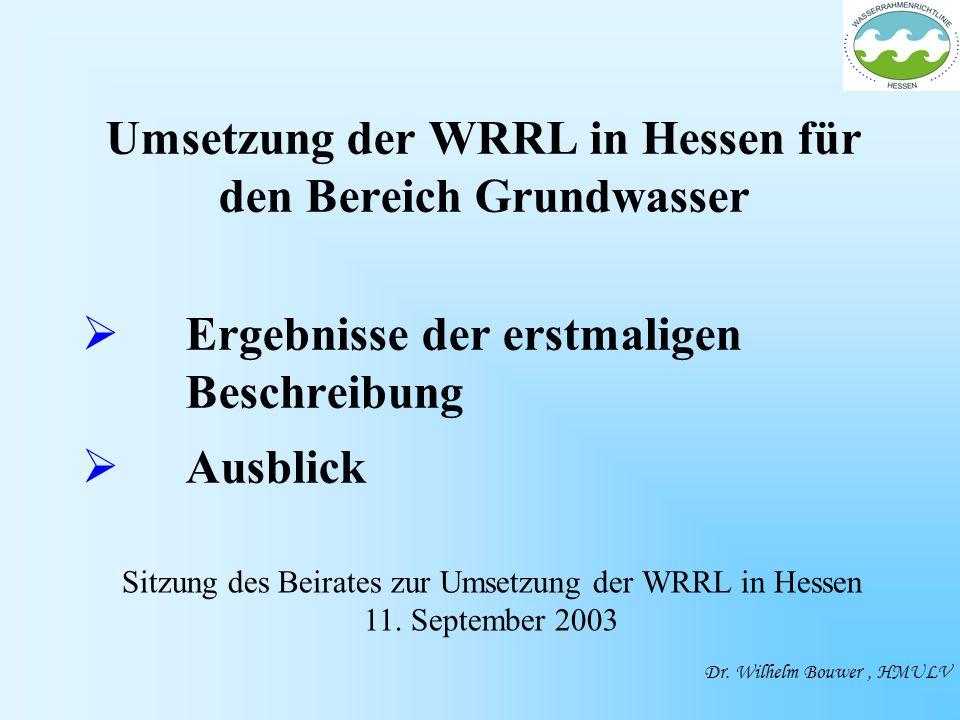 Umsetzung der WRRL in Hessen für den Bereich Grundwasser Ergebnisse der erstmaligen Beschreibung Ausblick Dr.