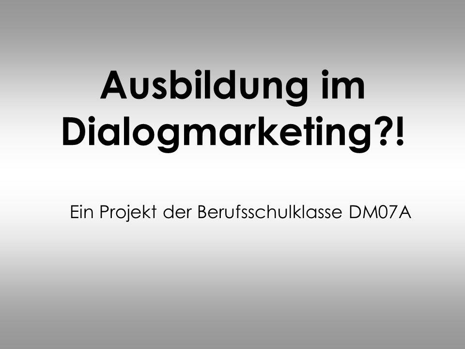 Ausbildung im Dialogmarketing?! Ein Projekt der Berufsschulklasse DM07A