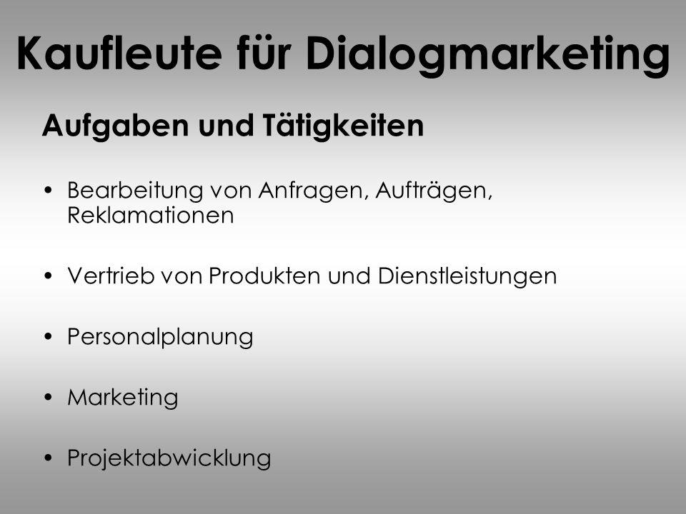Kaufleute für Dialogmarketing Aufgaben und Tätigkeiten Bearbeitung von Anfragen, Aufträgen, Reklamationen Vertrieb von Produkten und Dienstleistungen