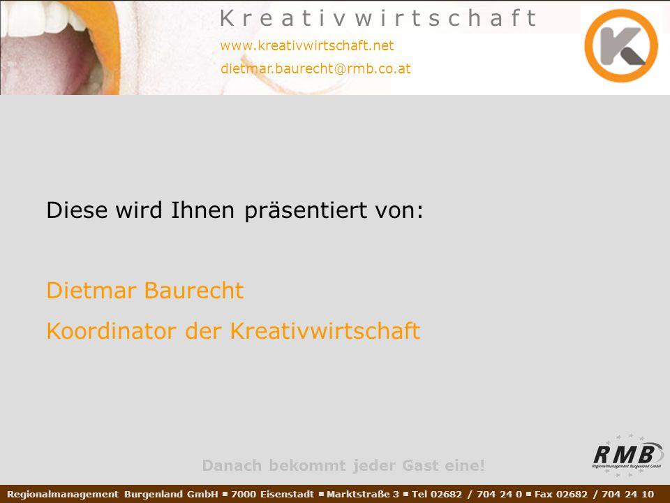 Diese wird Ihnen präsentiert von: Dietmar Baurecht Koordinator der Kreativwirtschaft Danach bekommt jeder Gast eine.
