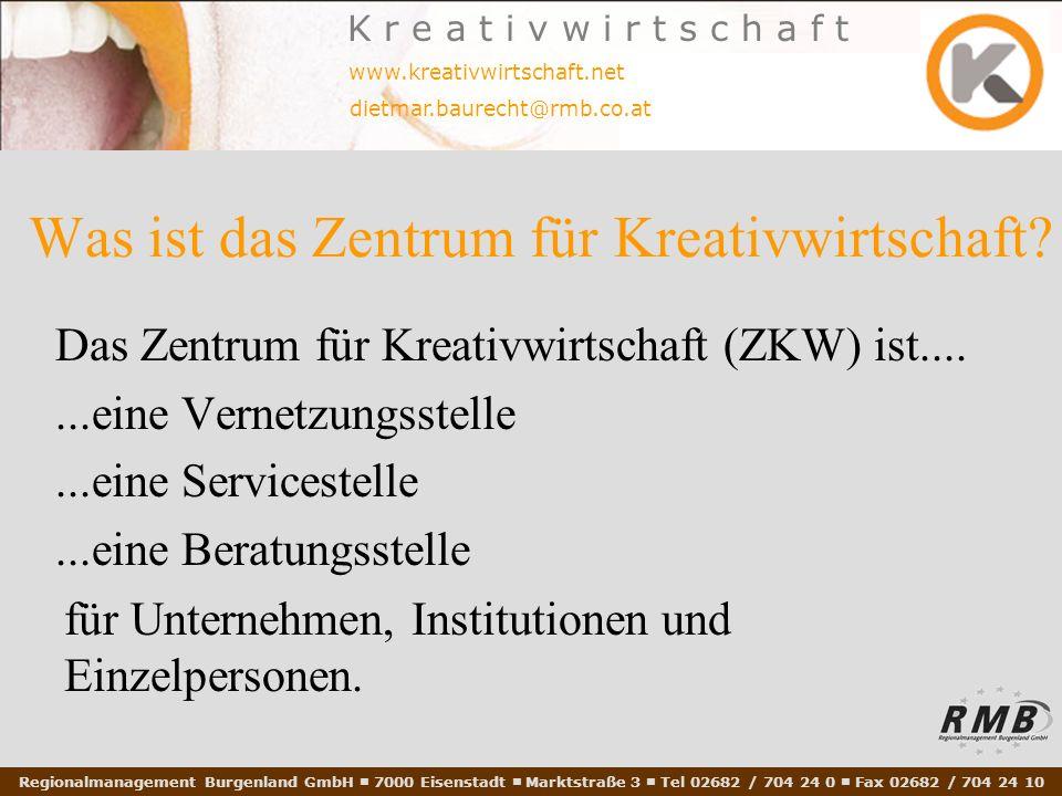 Regionalmanagement Burgenland GmbH 7000 Eisenstadt Marktstraße 3 Tel 02682 / 704 24 0 Fax 02682 / 704 24 10 www.kreativwirtschaft.net dietmar.baurecht@rmb.co.at K r e a t i v w i r t s c h a f t Was ist das Zentrum für Kreativwirtschaft.