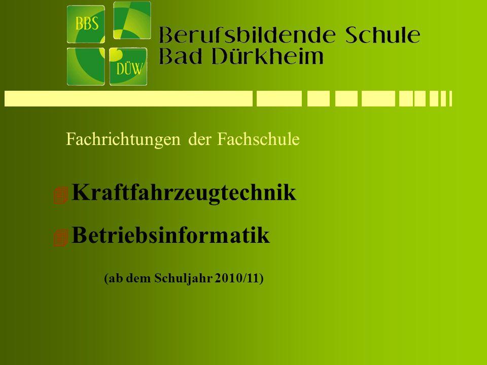 Fachrichtungen der Fachschule 4 Kraftfahrzeugtechnik (ab dem Schuljahr 2010/11) 4 Betriebsinformatik