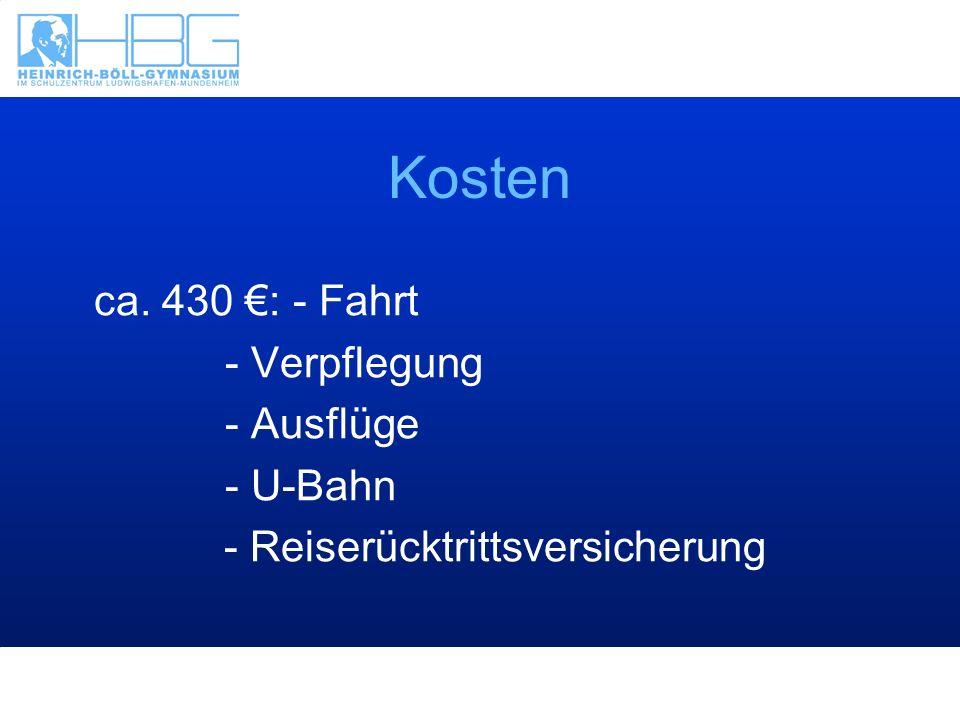 Kosten ca. 430 : - Fahrt - Verpflegung - Ausflüge - U-Bahn - Reiserücktrittsversicherung