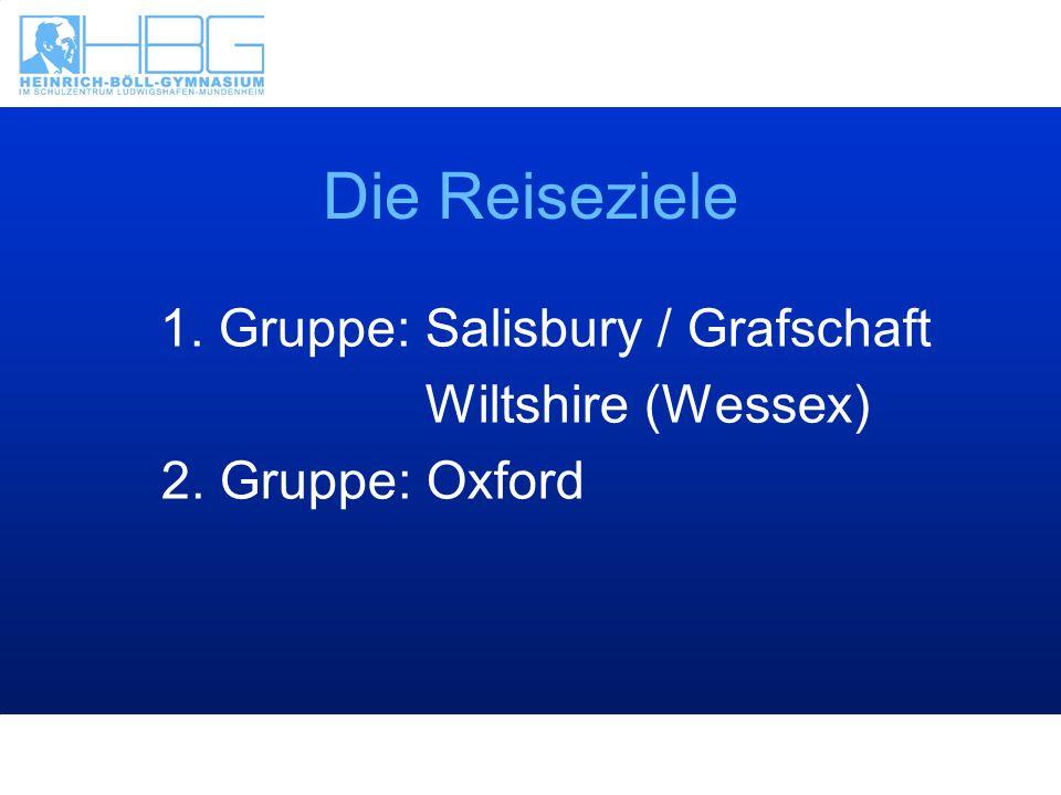 Die Reiseziele 1. Gruppe: Salisbury / Grafschaft Wiltshire (Wessex) 2. Gruppe: Oxford