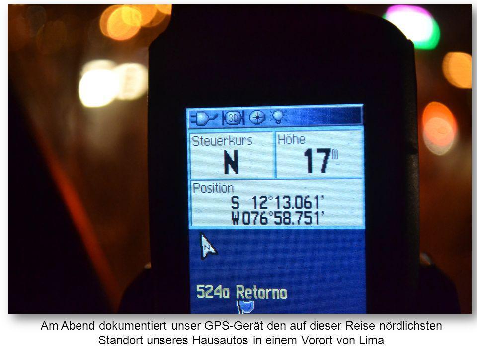 Am Abend dokumentiert unser GPS-Gerät den auf dieser Reise nördlichsten Standort unseres Hausautos in einem Vorort von Lima