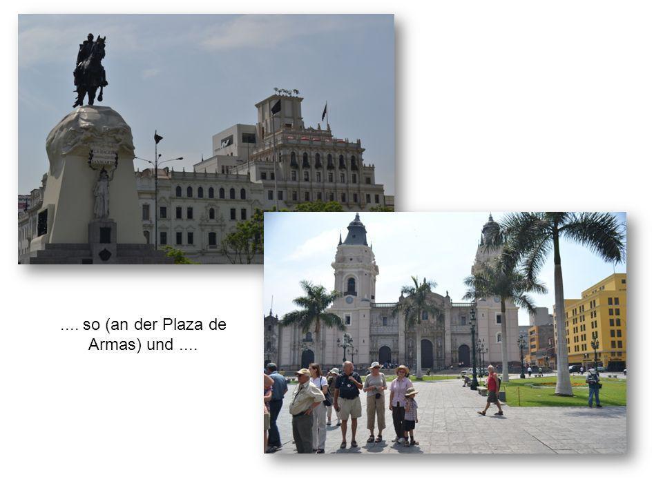 .... so (an der Plaza de Armas) und....