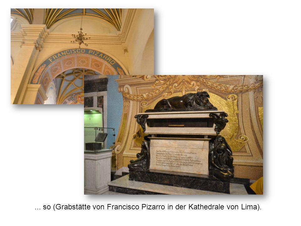 ... so (Grabstätte von Francisco Pizarro in der Kathedrale von Lima).