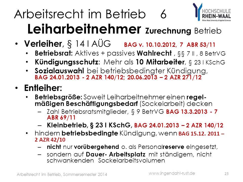 Arbeitsrecht im Betrieb 6 Leiharbeitnehmer Zurechnung Betrieb Verleiher, § 14 I AÜG BAG v. 10.10.2012, 7 ABR 53/11 Betriebsrat: Aktives + passives Wah
