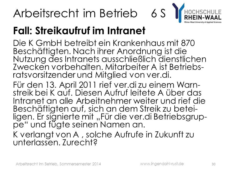 Arbeitsrecht im Betrieb 6 S Fall: Streikaufruf im Intranet Die K GmbH betreibt ein Krankenhaus mit 870 Beschäftigten.