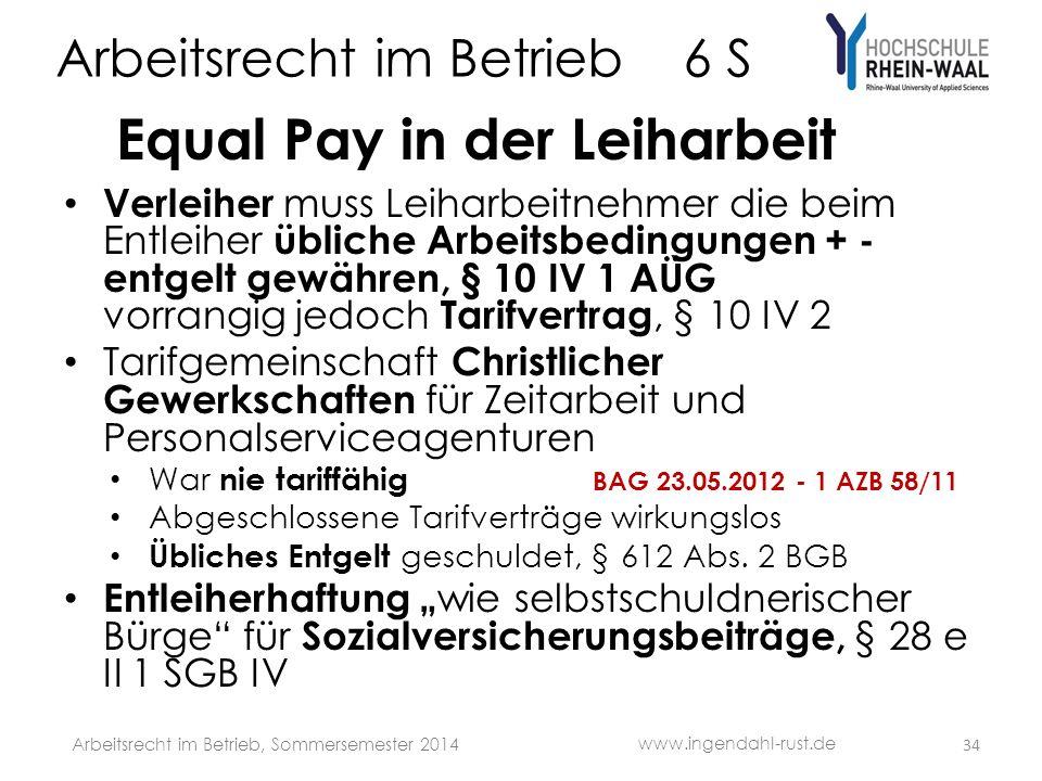 Arbeitsrecht im Betrieb 6 S Equal Pay in der Leiharbeit Verleiher muss Leiharbeitnehmer die beim Entleiher übliche Arbeitsbedingungen + - entgelt gewä