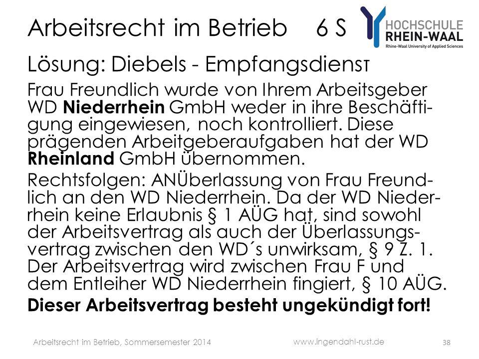 Arbeitsrecht im Betrieb 6 S Lösung: Diebels - Empfangsdienst Frau Freundlich wurde von Ihrem Arbeitsgeber WD Niederrhein GmbH weder in ihre Beschäfti- gung eingewiesen, noch kontrolliert.