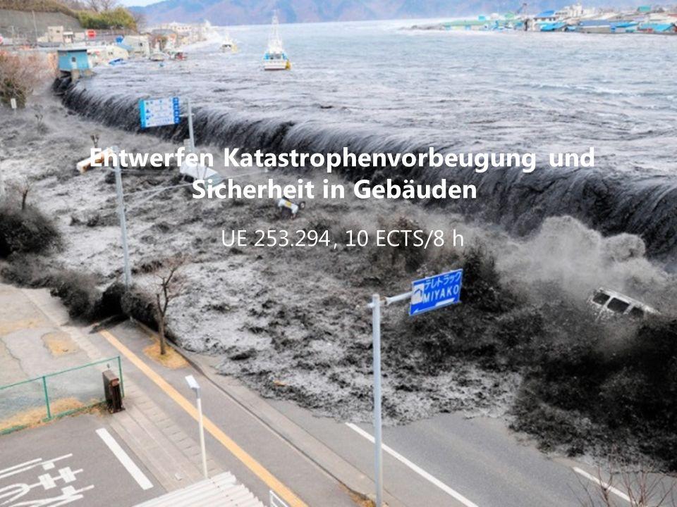 Entwerfen Katastrophenvorbeugung und Sicherheit in Gebäuden UE 253.294, 10 ECTS/8 h