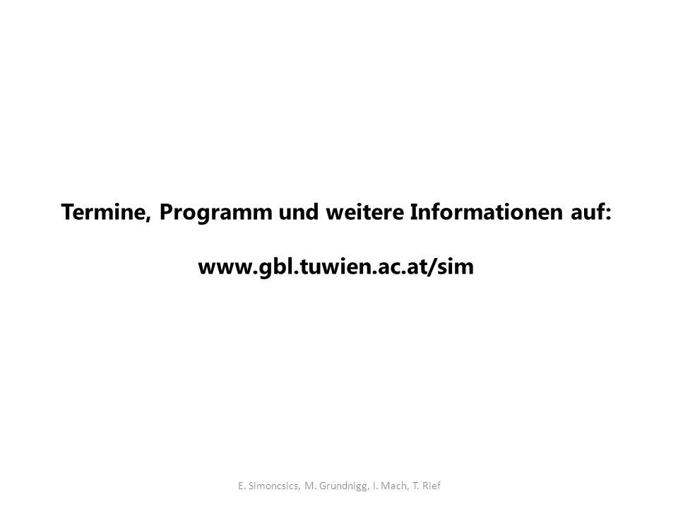 Termine, Programm und weitere Informationen auf: www.gbl.tuwien.ac.at/sim E.