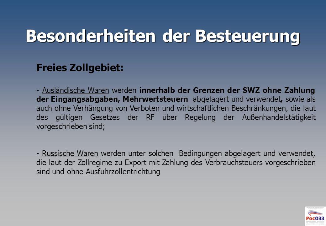 Besonderheiten der Besteuerung Freies Zollgebiet: - Ausländische Waren werden innerhalb der Grenzen der SWZ ohne Zahlung der Eingangsabgaben, Mehrwert