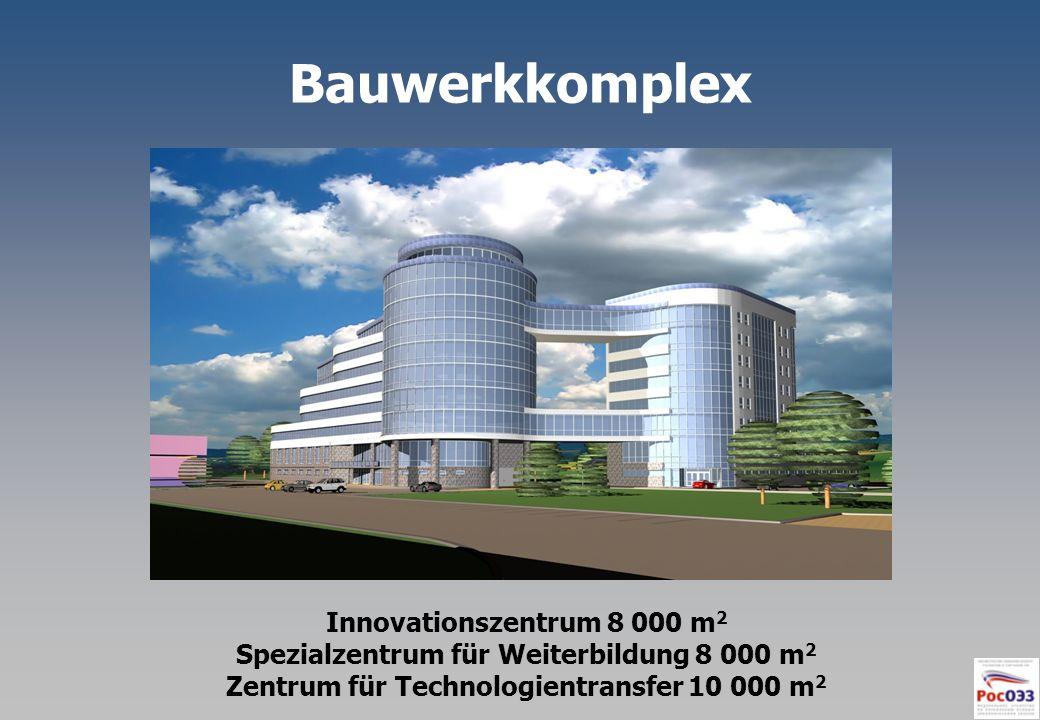 Bauwerkkomplex Innovationszentrum 8 000 m 2 Spezialzentrum für Weiterbildung 8 000 m 2 Zentrum für Technologientransfer 10 000 m 2