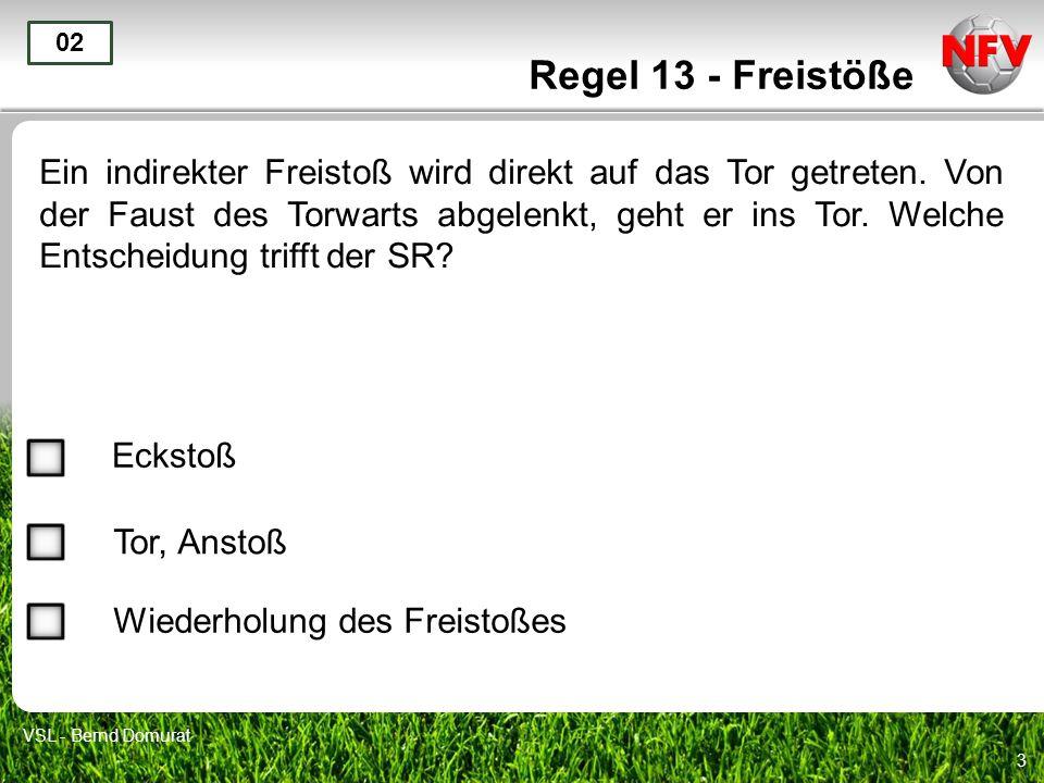 4 Regel 13 - Freistöße Der SR hat auf direkten Freistoß entschieden.