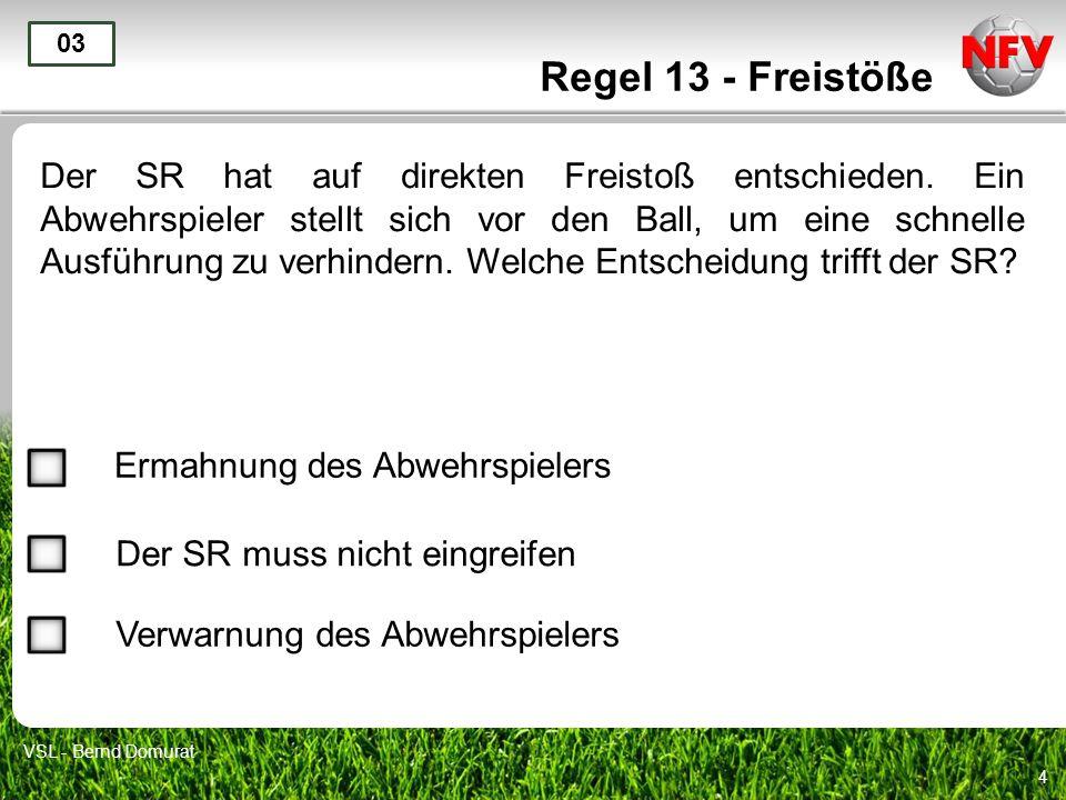 4 Regel 13 - Freistöße Der SR hat auf direkten Freistoß entschieden. Ein Abwehrspieler stellt sich vor den Ball, um eine schnelle Ausführung zu verhin