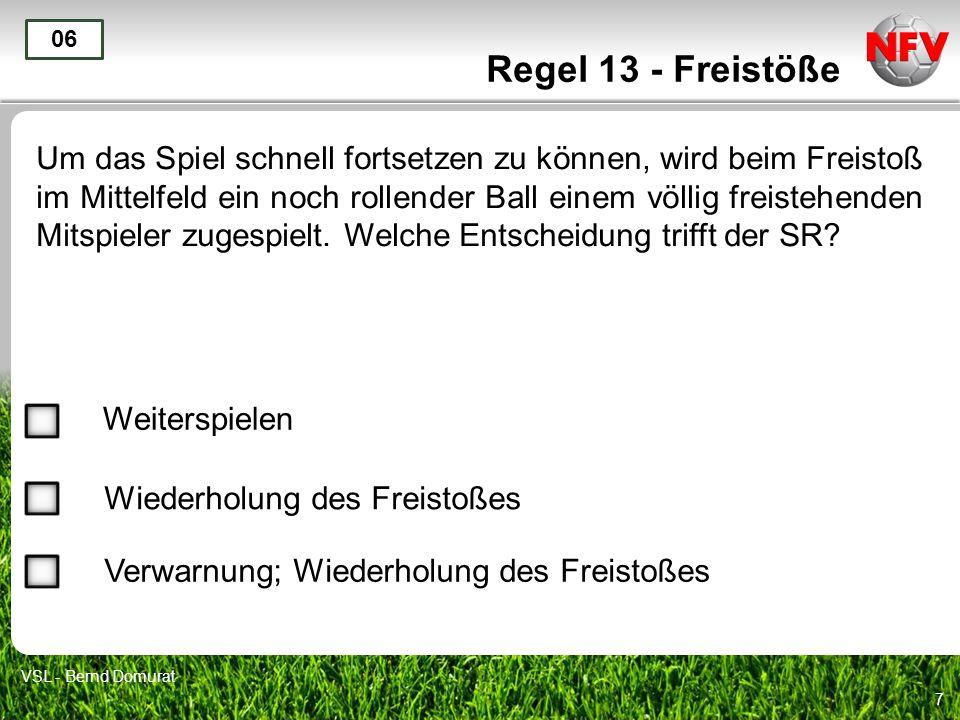 7 Regel 13 - Freistöße Um das Spiel schnell fortsetzen zu können, wird beim Freistoß im Mittelfeld ein noch rollender Ball einem völlig freistehenden