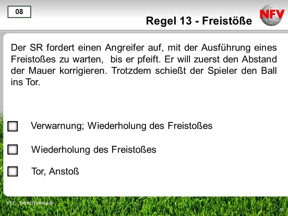 10 Regel 13 - Freistöße Ein Freistoß wird schnell ausgeführt, obwohl der Gegner noch nicht 9,15 m vom Ball entfernt ist.