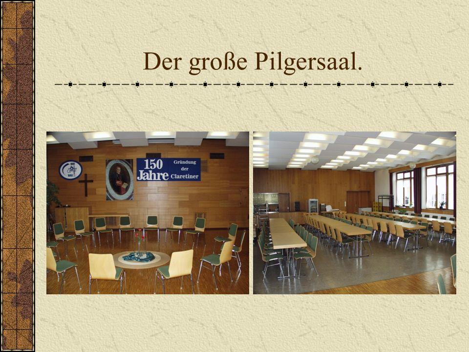 Der große Pilgersaal.