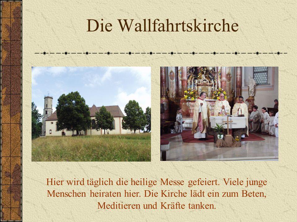 Die Wallfahrtskirche Hier wird täglich die heilige Messe gefeiert.
